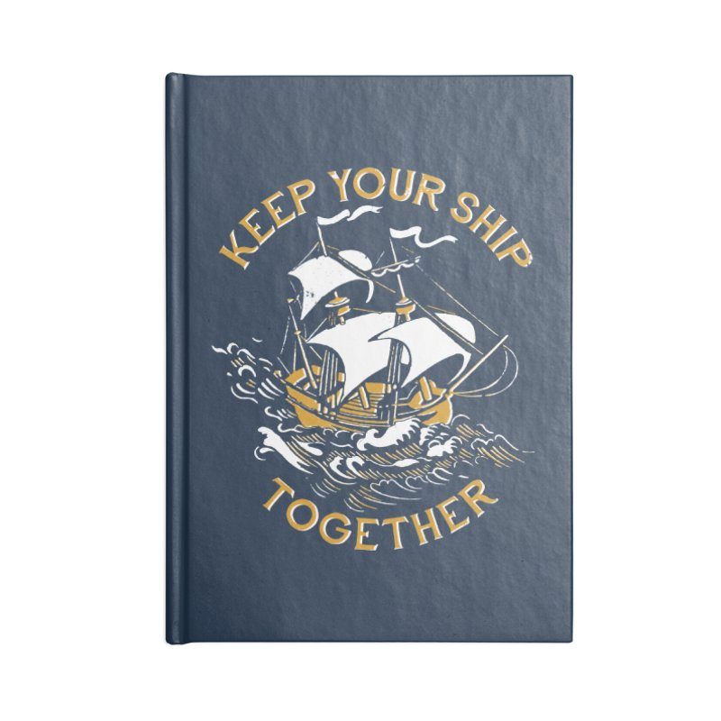 Keep Your Ship Together Accessories Notebook by DinoMike's Artist Shop