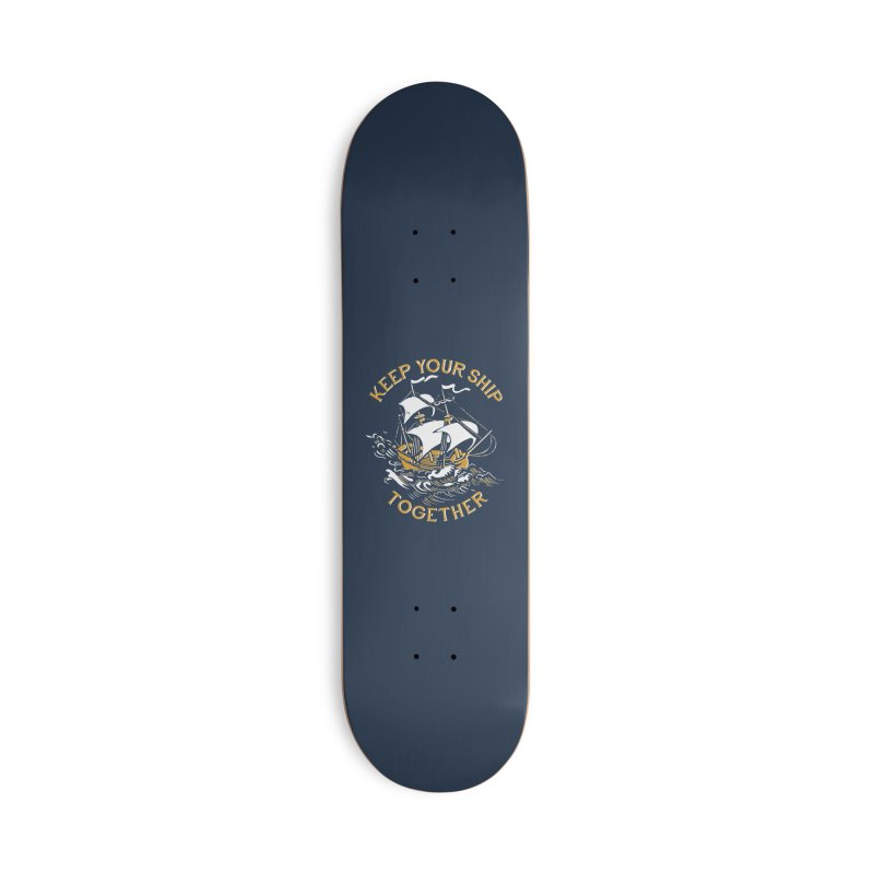 Keep Your Ship Together Accessories Skateboard by DinoMike's Artist Shop