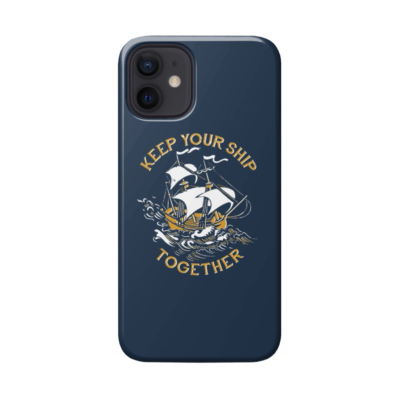 Keep Your Ship Together Accessories Phone Case by DinoMike's Artist Shop