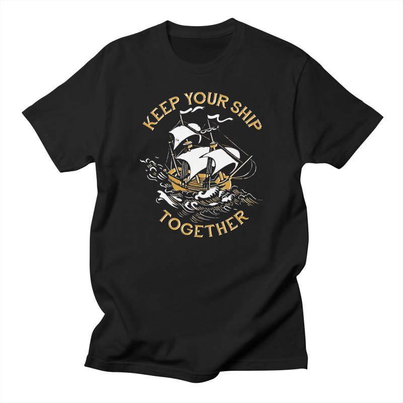 Keep Your Ship Together Men's T-Shirt by DinoMike's Artist Shop