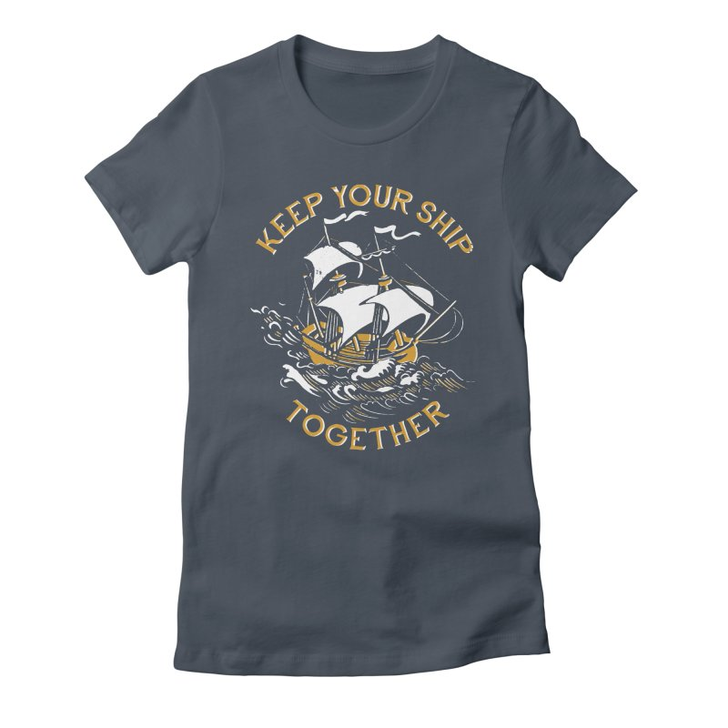 Keep Your Ship Together Women's T-Shirt by DinoMike's Artist Shop