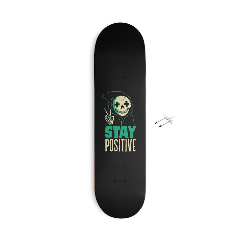 Stay Positive Accessories Skateboard by DinoMike's Artist Shop