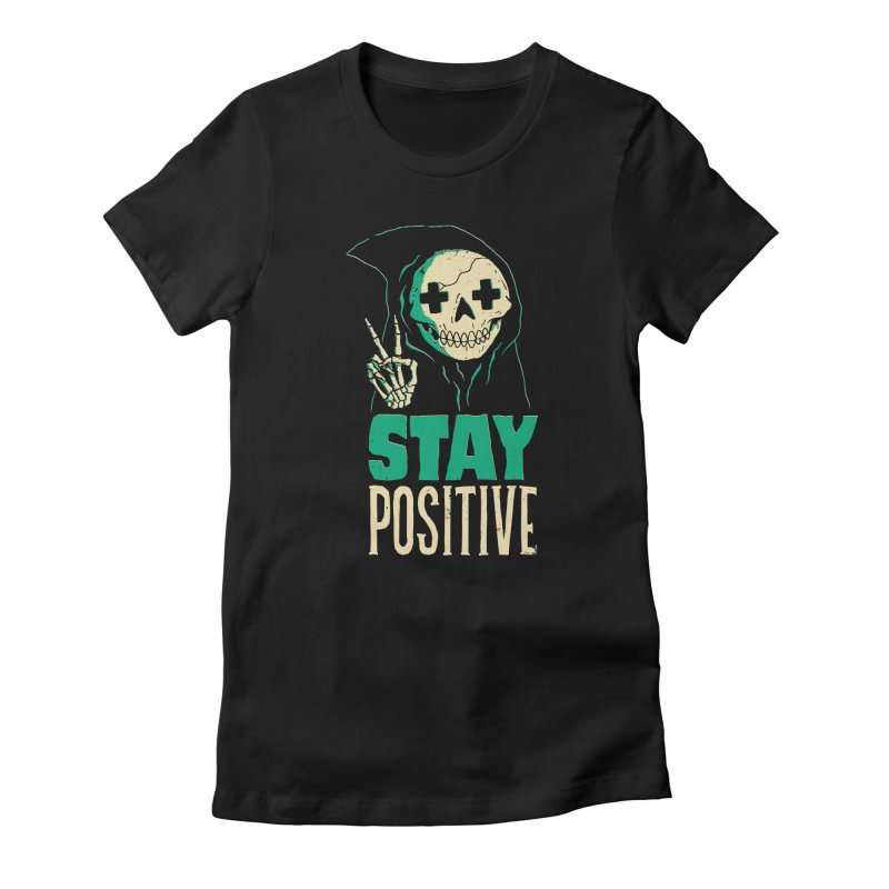 Stay Positive Women's T-Shirt by DinoMike's Artist Shop