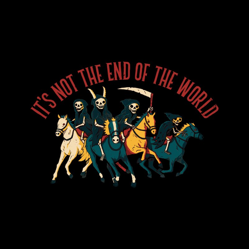 Not The End Of The World Women's T-Shirt by DinoMike's Artist Shop