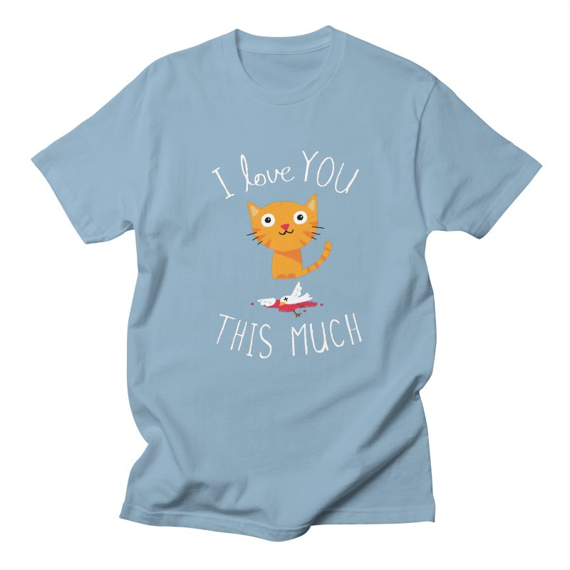 I Love You This Much Women's Regular Unisex T-Shirt by DinoMike's Artist Shop