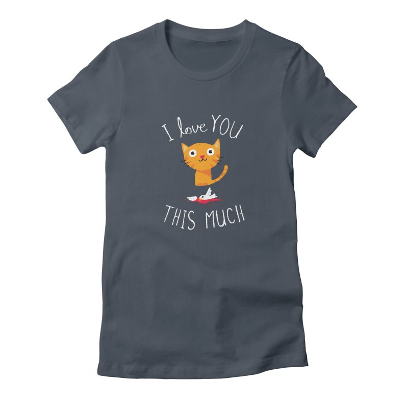I Love You This Much Women's T-Shirt by DinoMike's Artist Shop