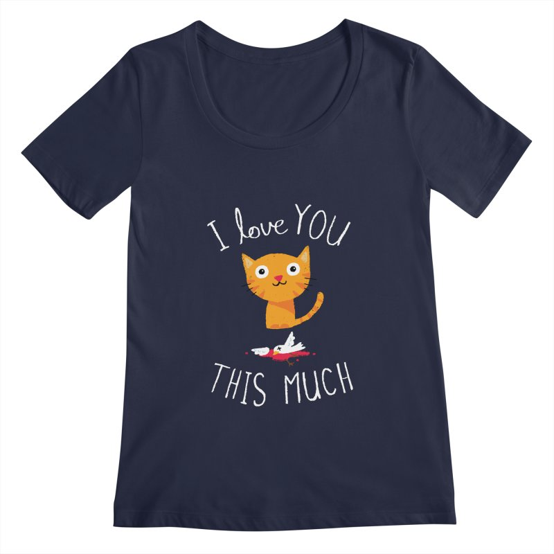 I Love You This Much Women's Scoopneck by DinoMike's Artist Shop