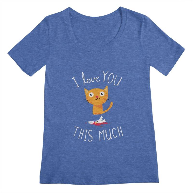 I Love You This Much Women's Regular Scoop Neck by DinoMike's Artist Shop
