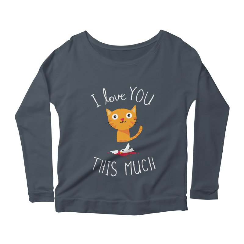 I Love You This Much Women's Scoop Neck Longsleeve T-Shirt by DinoMike's Artist Shop