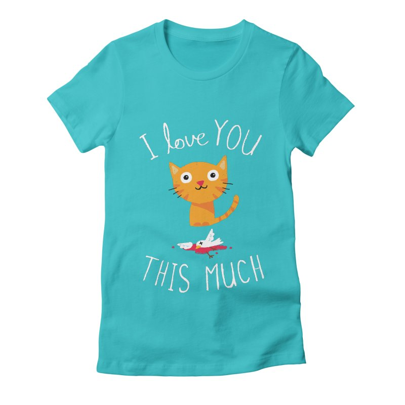 I Love You This Much Women's Fitted T-Shirt by DinoMike's Artist Shop