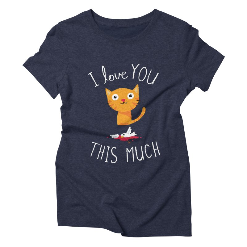I Love You This Much Women's Triblend T-shirt by DinoMike's Artist Shop