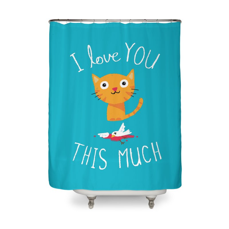 I Love You This Much Home Shower Curtain by DinoMike's Artist Shop