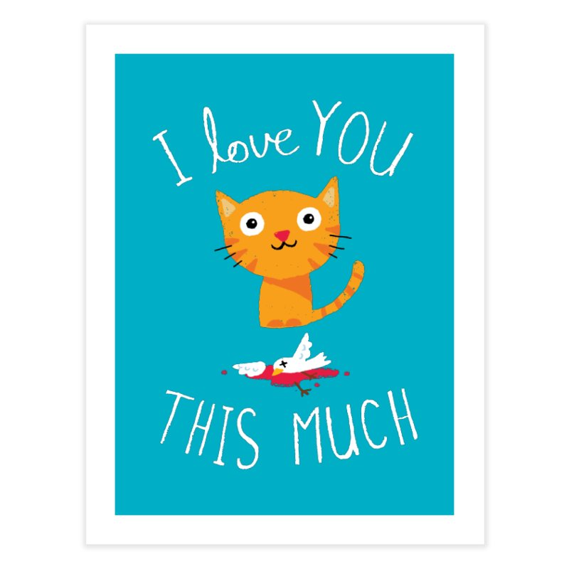 I Love You This Much Home Fine Art Print by DinoMike's Artist Shop