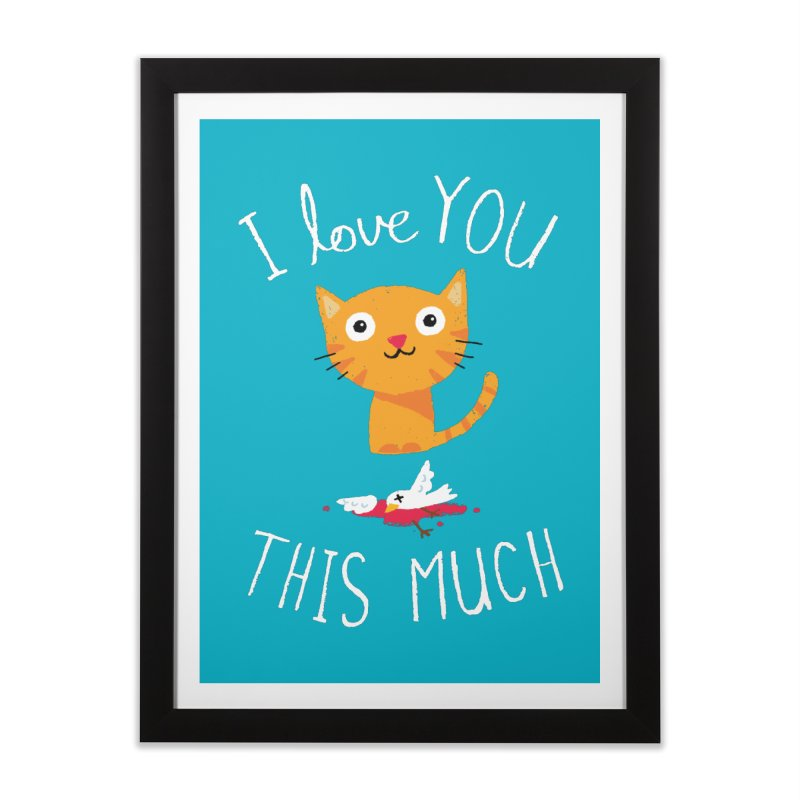 I Love You This Much Home Framed Fine Art Print by DinoMike's Artist Shop