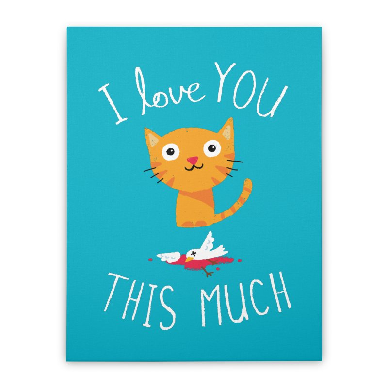 I Love You This Much Home Stretched Canvas by DinoMike's Artist Shop