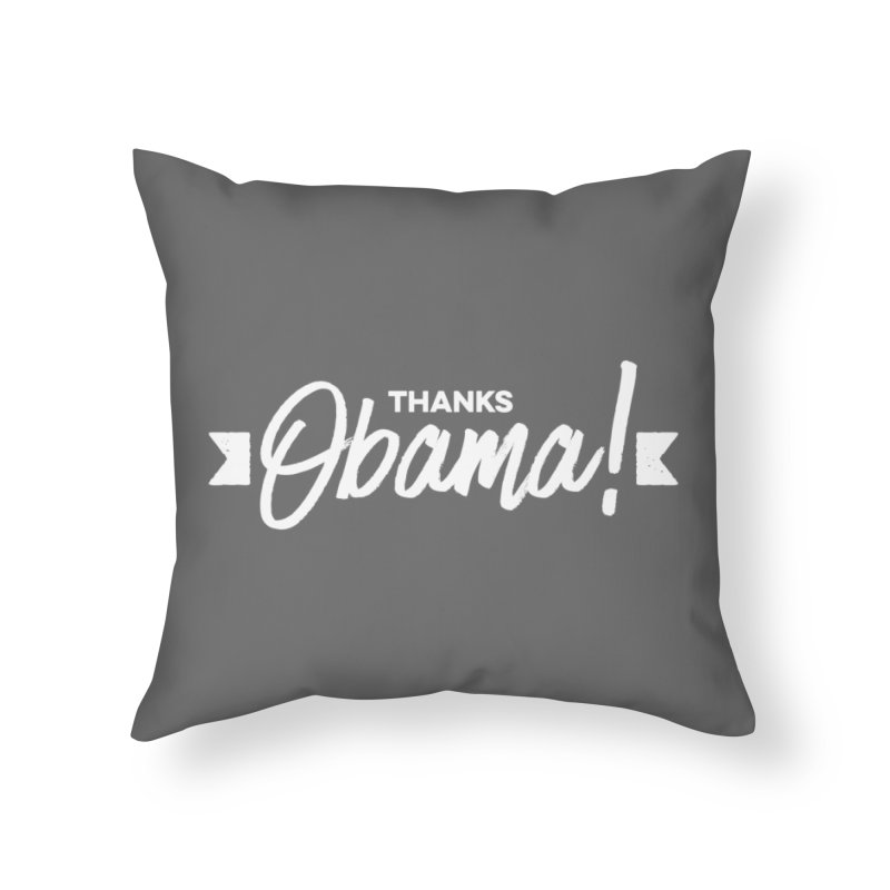 Thanks Obama! Home Throw Pillow by dinonuggets's Artist Shop