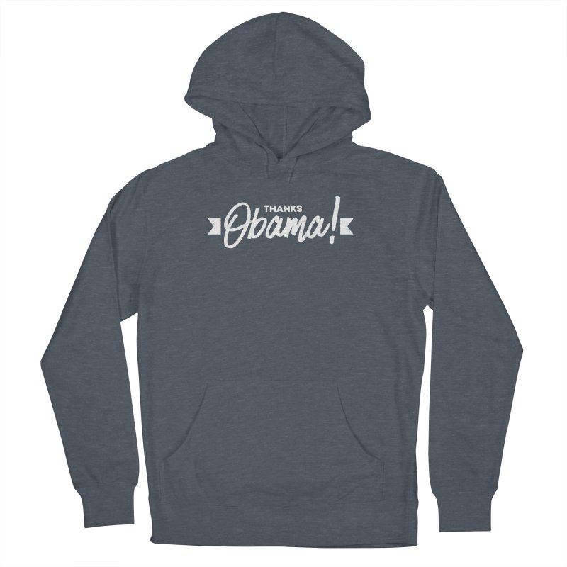 Thanks Obama! Men's French Terry Pullover Hoody by dinonuggets's Artist Shop