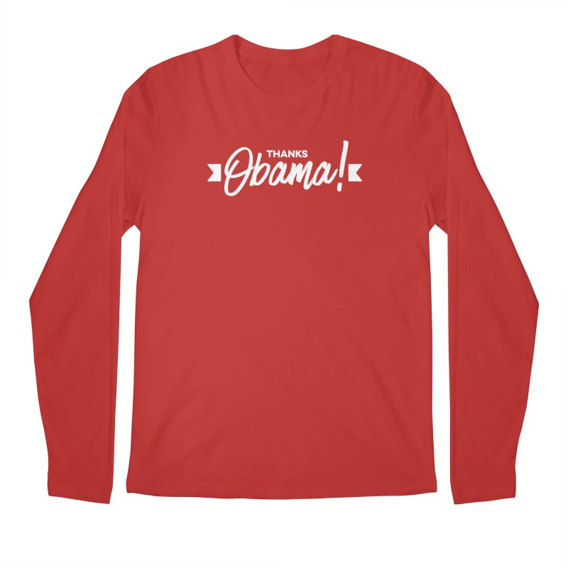 Thanks Obama! Men's Regular Longsleeve T-Shirt by dinonuggets's Artist Shop