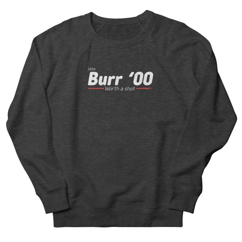 Aaron Burr - The Election of 1800 (Hamilton) Women's French Terry Sweatshirt by dinonuggets's Artist Shop