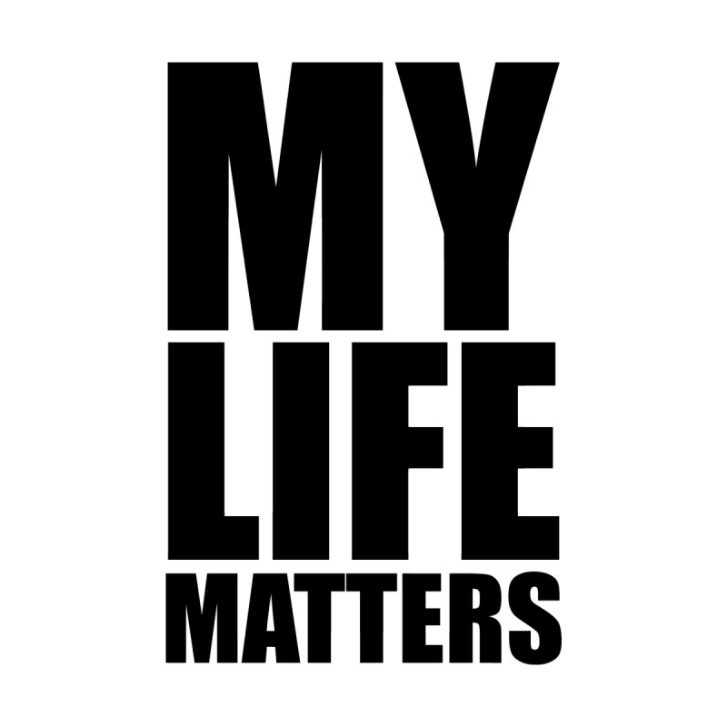 MY Life Matters Men's T-Shirt by districtNative's Place to Be!
