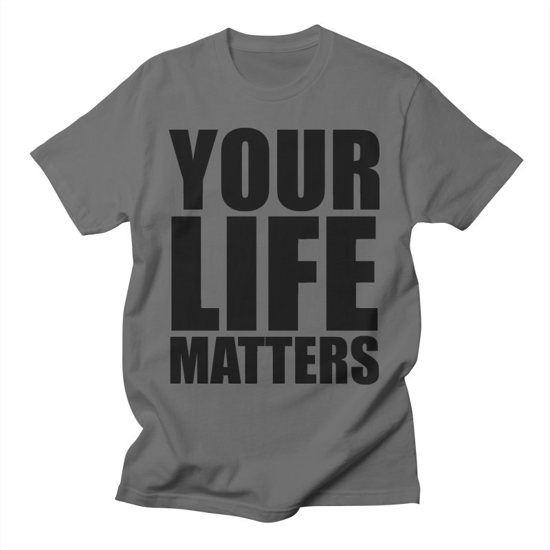 YOUR Life Matters Men's T-Shirt by districtNative's Place to Be!