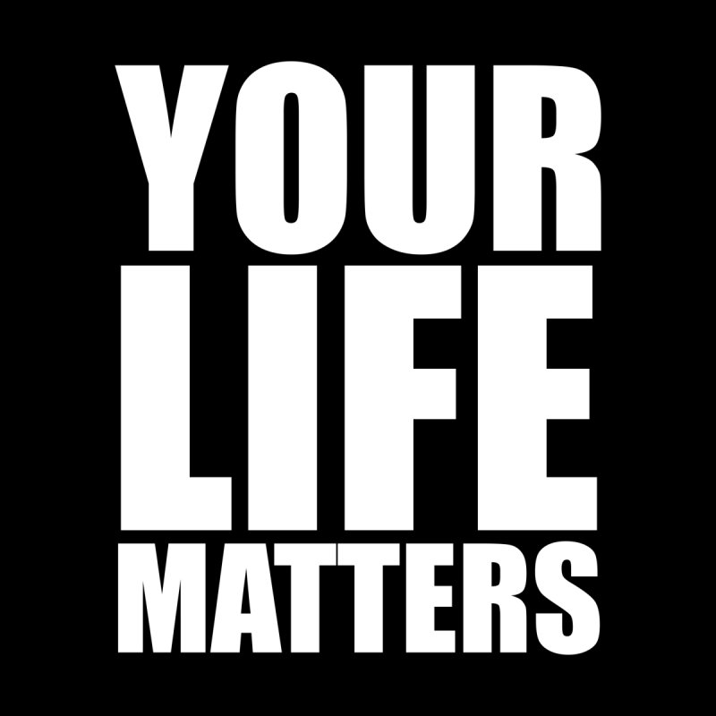 YOUR Life Matters (w/LTR) Men's T-Shirt by districtNative's Place to Be!