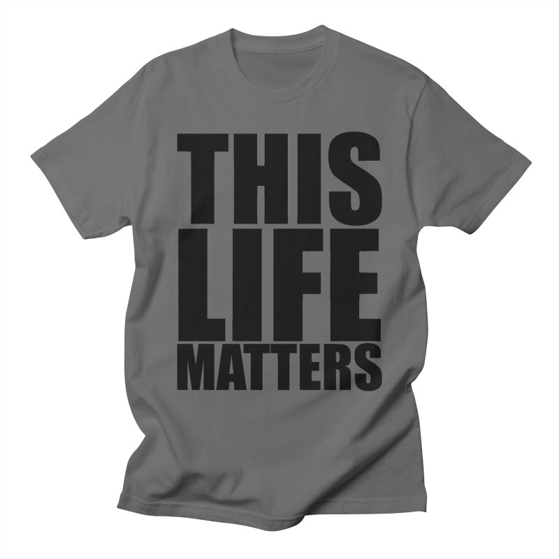 THIS LIFE MATTERS Men's T-Shirt by districtNative's Place to Be!
