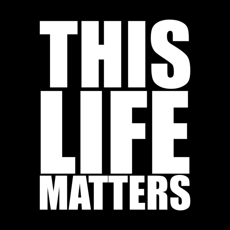 THIS LIFE MATTERS (w/LTR) Men's T-Shirt by districtNative's Place to Be!