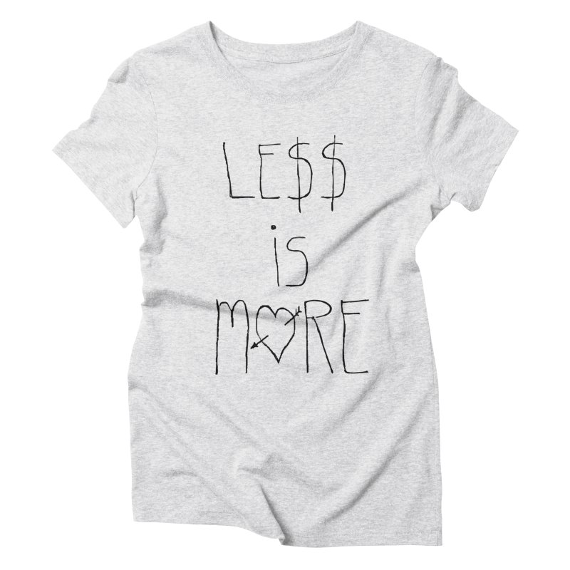 Le$$ is More Women's Triblend T-Shirt by divinedesign's Artist Shop