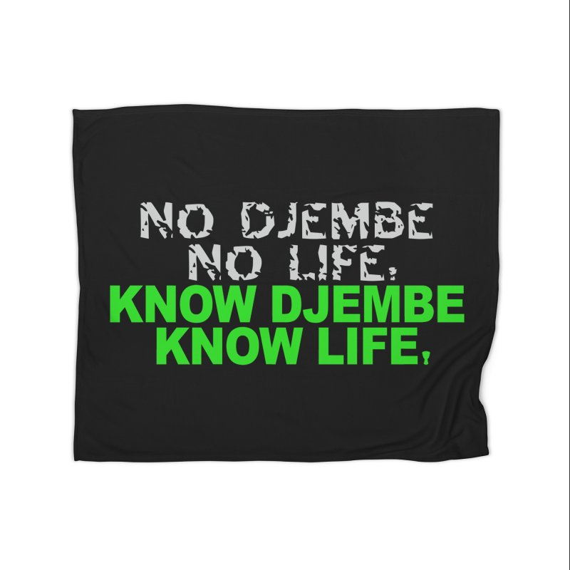 Know Djembe, Know Life Home Blanket by DJEMBEFOLEY Shop