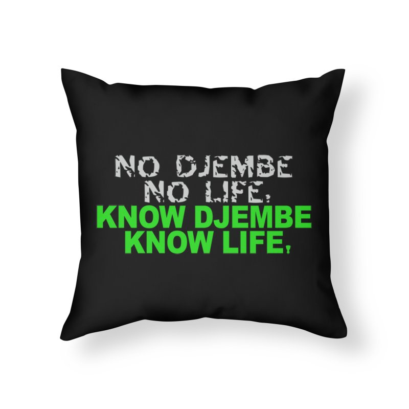 Know Djembe, Know Life Home Throw Pillow by DJEMBEFOLEY Shop