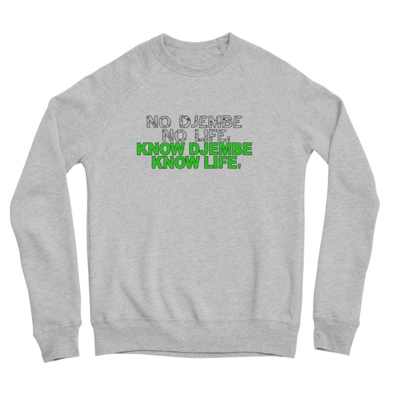 Know Djembe, Know Life Men's Sponge Fleece Sweatshirt by DJEMBEFOLEY Shop