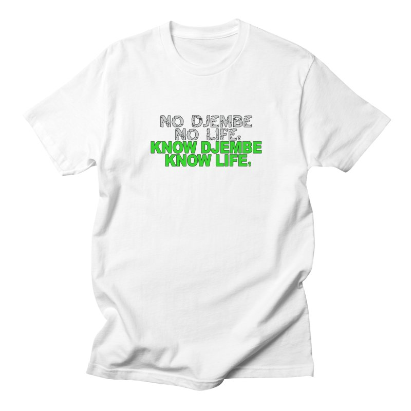 Know Djembe, Know Life Men's T-Shirt by DJEMBEFOLEY Shop