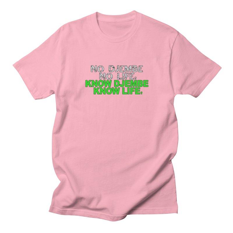 Know Djembe, Know Life Women's Regular Unisex T-Shirt by DJEMBEFOLEY Shop