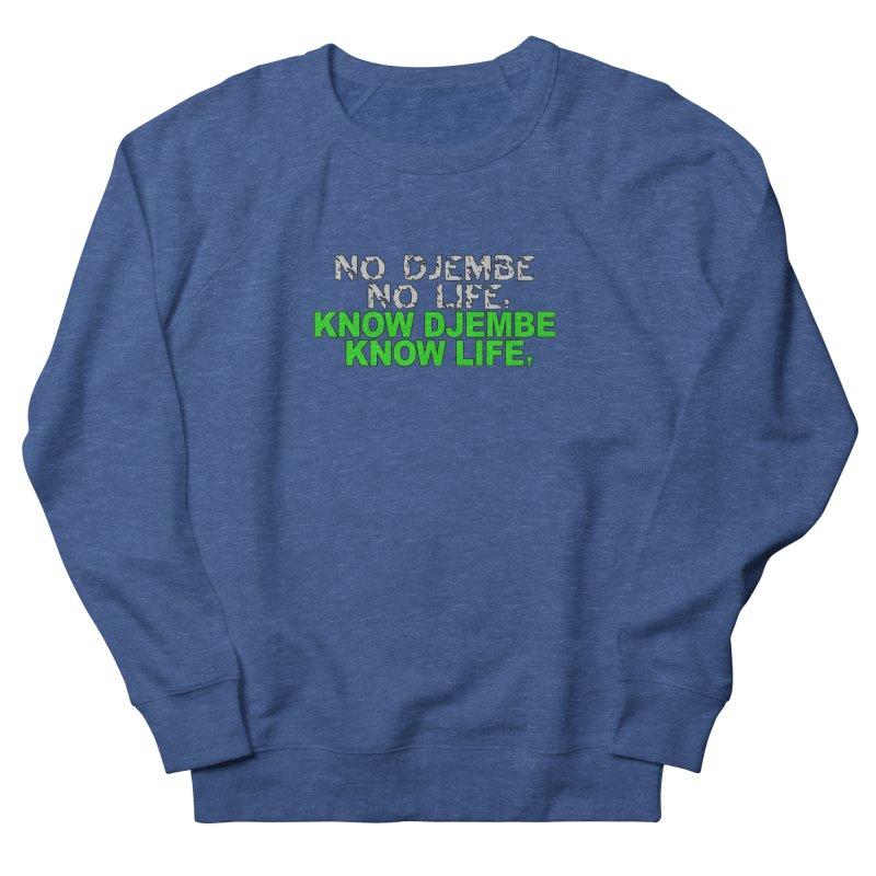 Know Djembe, Know Life Women's Sweatshirt by DJEMBEFOLEY Shop