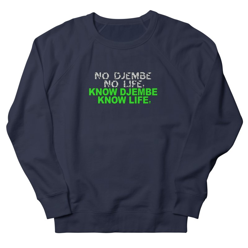 Know Djembe, Know Life Men's French Terry Sweatshirt by DJEMBEFOLEY Shop