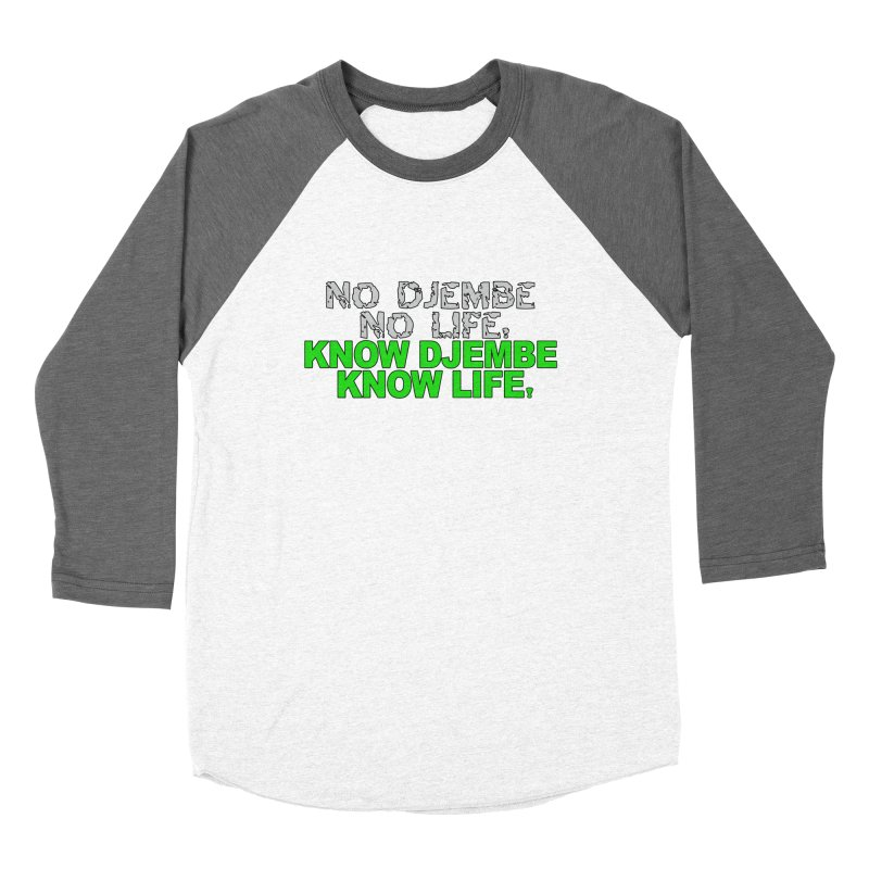 Know Djembe, Know Life Women's Baseball Triblend Longsleeve T-Shirt by DJEMBEFOLEY Shop
