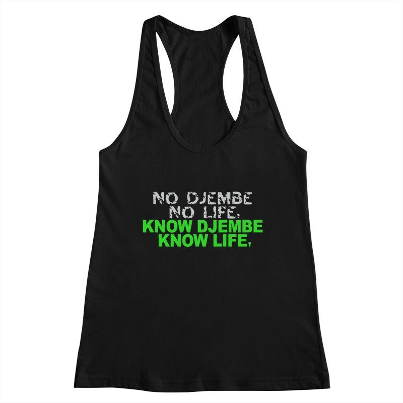 Know Djembe, Know Life Women's Racerback Tank by DJEMBEFOLEY Shop
