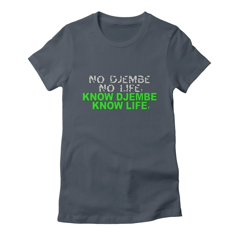 Know Djembe, Know Life Women's T-Shirt by DJEMBEFOLEY Shop