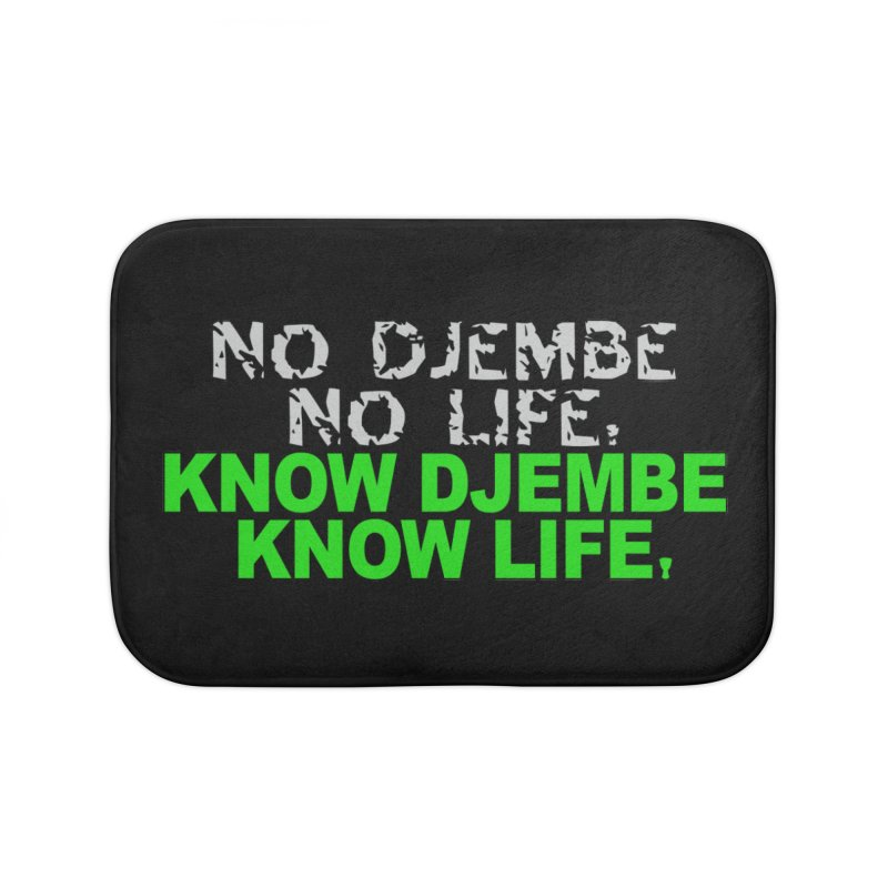 Know Djembe, Know Life Home Bath Mat by DJEMBEFOLEY Shop