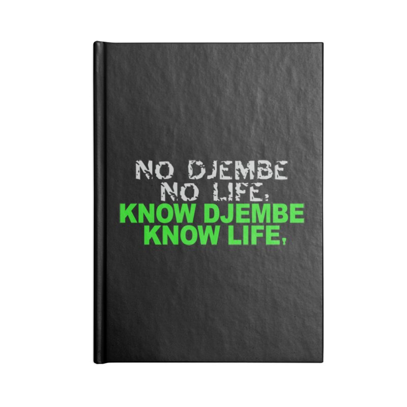 Know Djembe, Know Life Accessories Notebook by DJEMBEFOLEY Shop