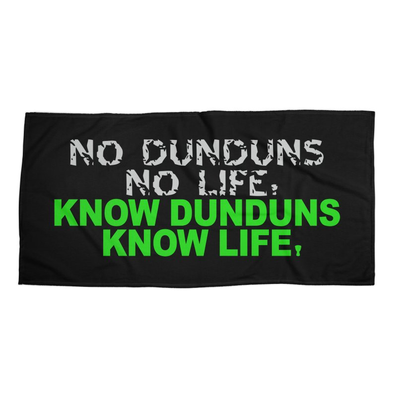 Know Dunduns, Know Life Accessories Beach Towel by DJEMBEFOLEY Shop