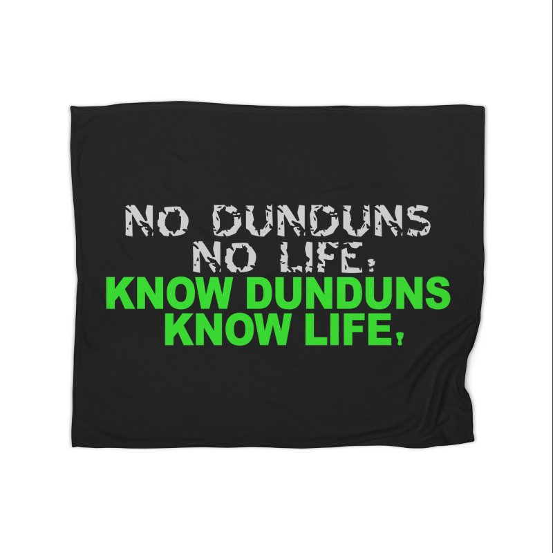 Know Dunduns, Know Life Home Blanket by DJEMBEFOLEY Shop