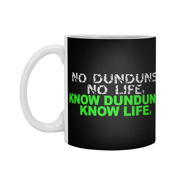 Know Dunduns, Know Life Accessories Standard Mug by DJEMBEFOLEY Shop