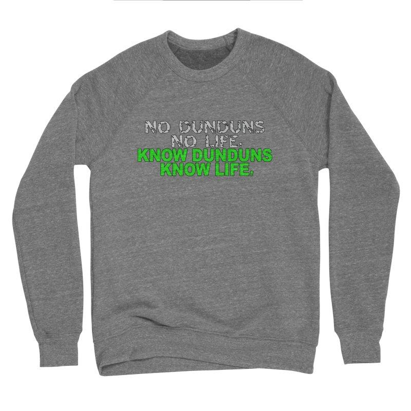 Know Dunduns, Know Life Men's Sponge Fleece Sweatshirt by DJEMBEFOLEY Shop