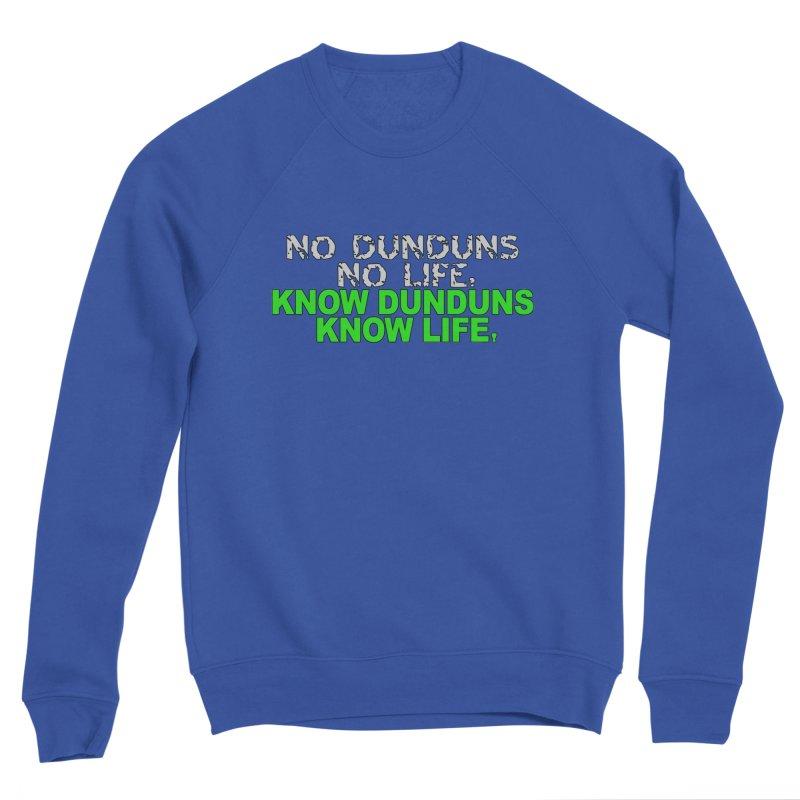 Know Dunduns, Know Life Women's Sponge Fleece Sweatshirt by DJEMBEFOLEY Shop