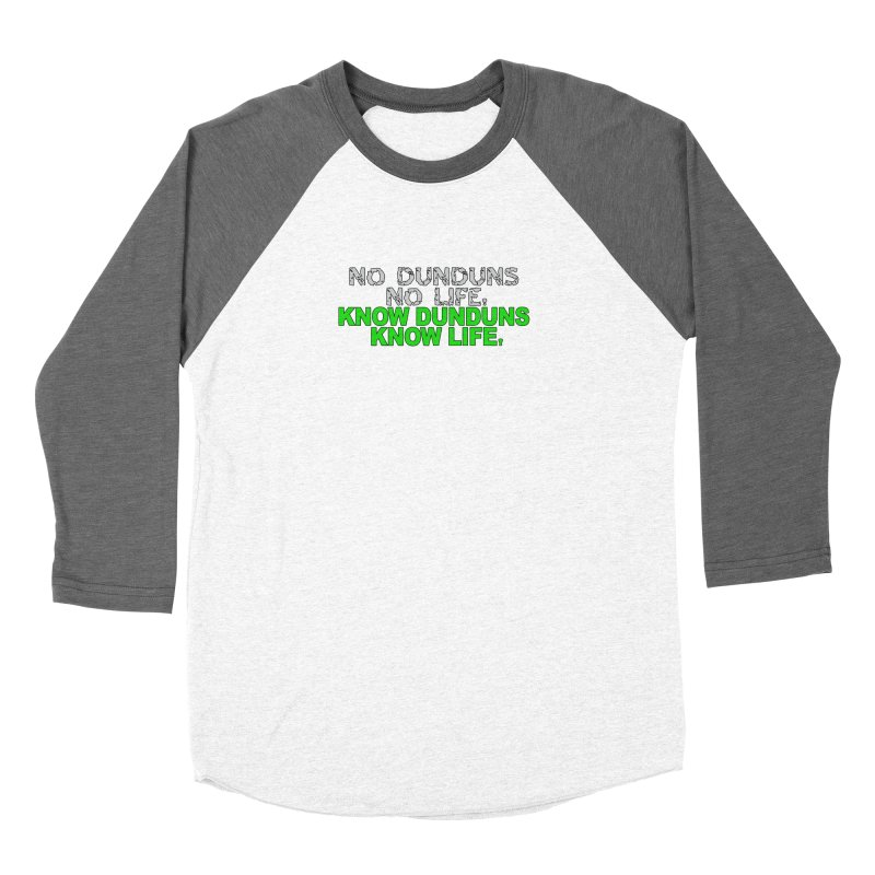 Know Dunduns, Know Life Women's Longsleeve T-Shirt by DJEMBEFOLEY Shop