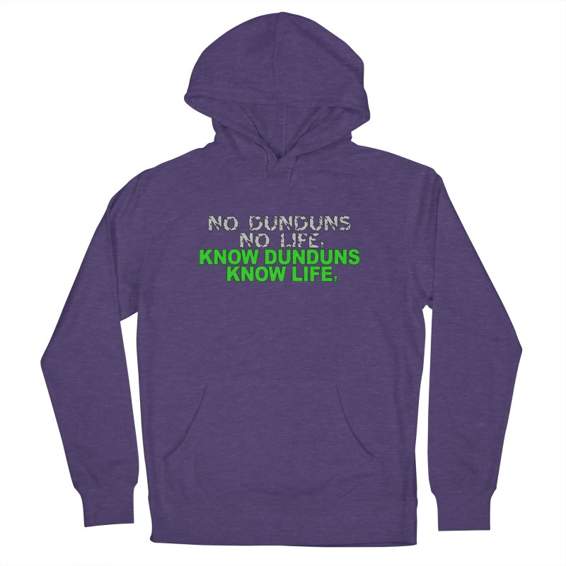 Know Dunduns, Know Life Women's French Terry Pullover Hoody by DJEMBEFOLEY Shop
