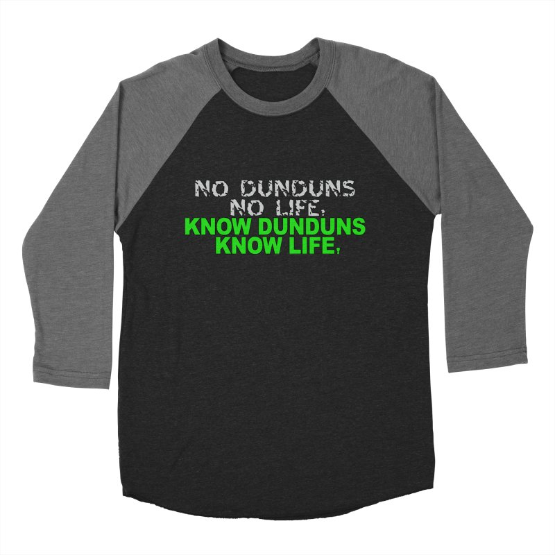 Know Dunduns, Know Life Men's Baseball Triblend Longsleeve T-Shirt by DJEMBEFOLEY Shop