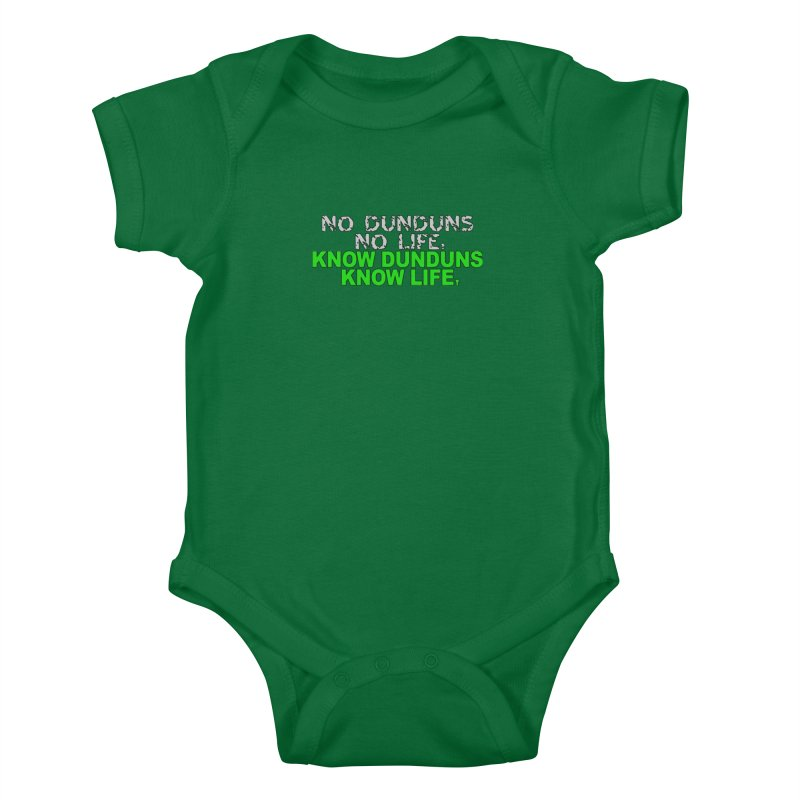 Know Dunduns, Know Life Kids Baby Bodysuit by DJEMBEFOLEY Shop